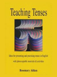Teaching Tenses by Rosemary Aitken