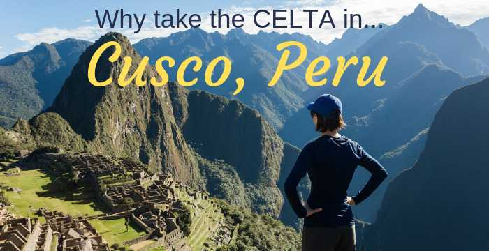Why take the CELTA in Cusco, Peru