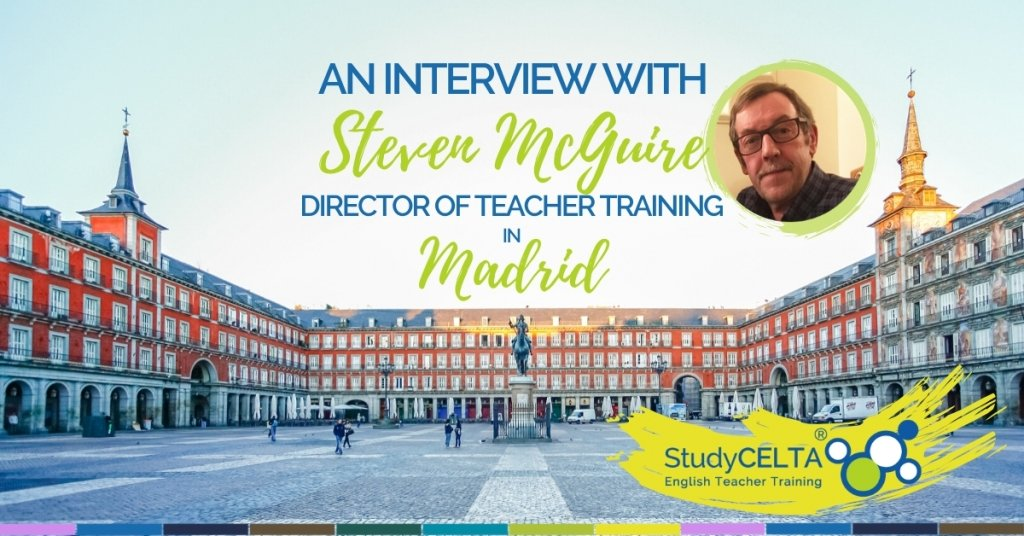 An Interview with Steven McGuire, Director of Teacher Training in Madrid