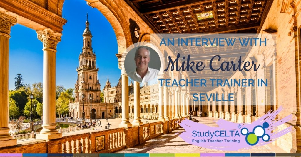 An Interview with Mike Carter, Teacher Trainer in Seville
