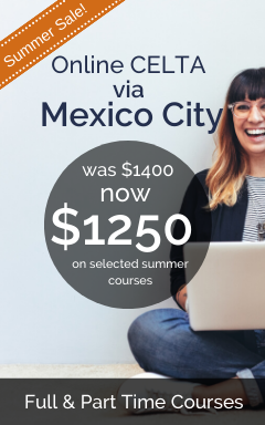 Summer CELTA Offer via Mexico City -  now 1250 USD